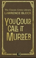 You Could Call It Murder | Block, Lawrence | Signed First Edition (thus) Trade Paper Book