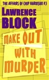 Block, Lawrence | Make Out With Murder | Signed First Edition Trade Paper Book
