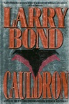 Bond, Larry - Cauldron (Signed First Edition)
