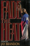 Fade the Heat | Brandon, Jay | Signed First Edition Book