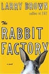 Brown, Larry - Rabbit Factory, The (First Edition)