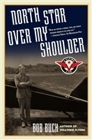 North Star Over My Shoulder | Buck, Bob | First Edition Trade Paper Book