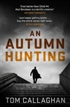 Callaghan, Tom | Autumn Hunting, An | Signed First UK Edition Copy