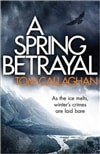 Spring Betrayal, A | Callaghan, Tom | Signed First UK Edition Book