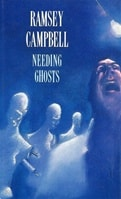Campbell, Ramsey - Needing Ghosts (Signed First UK)