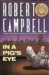 Campbell, Robert - In a Pig's Eye (First Edition)