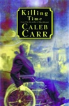 Killing Time | Carr, Caleb | First Edition Book