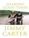 Carter, Jimmy | Sharing Good Times | Signed First Edition Book