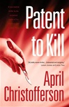 Christofferson, April - Patent to Kill (Signed First Edition)