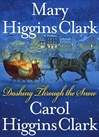 Clark, Mary Higgins and Clark, Carol Higgins  - Dashing Through the Snow (Double-Signed First Edition)