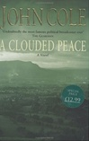 Cole, John - Clouded Peace, A (First UK)