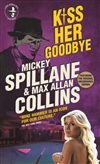 Kiss Her Goodbye | Collins, Max Allan | Signed First Edition Trade Paper Book