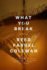 What You Break by Reed by Reed Farrel Coleman