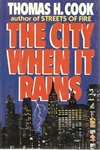 Cook, Thomas H. - City When it Rains, The (Signed First Edition)