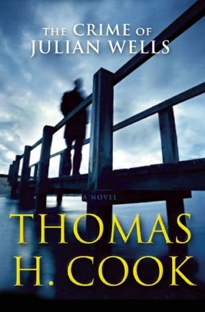 The Crime of Julian Wells by Thomas H. Cook