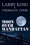 Moon Over Manhattan | Cook, Thomas H. & King, Larry | Signed First Edition Book