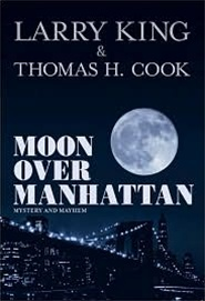 Moon Over Manhattan by Thomas H. Cook and Larry King