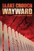 Wayward | Crouch, Blake | Signed First Edition Trade Paper Book