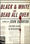 Darnton, John - Black & White and Dead All Over (Signed First Edition)