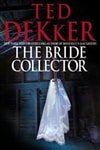 Bride Collector, The | Dekker, Ted | Signed First Edition Book