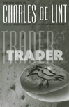 de Lint, Charles - Trader (Signed First Edition)