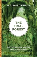 Final Forest, The - Big Trees, Forks, and the Pacific Northwest | Dietrich, William | Signed First Edition Trade Paper Book