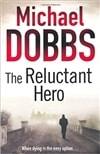 Dobbs, Michael - Reluctant Hero (First UK)