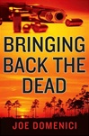 Domenici, Joe - Bringing Back the Dead (Signed First Edition)
