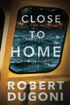 Close to Home | Dugoni, Robert | Signed First Edition Trade Paper Book