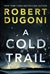 Dugoni, Robert | Cold Trail, A | Signed First Edition Trade Paper Book