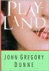 Dunne, John Gregory - Playland (First Edition)