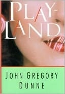 Playland | Dunne, John Gregory | First Edition Book