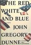 Dunne, John Gregory | Red White and Blue, The | First Edition Book