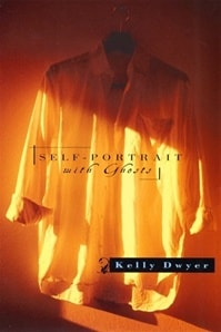 Self-Portrait with Ghosts | Dwyer, Kelly | First Edition Book