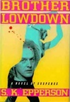 Epperson, S.K. - Brother Lowdown (First Edition)