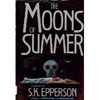 Epperson, S.K. - Moons of Summer, The (First Edition)