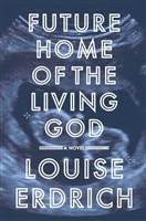 Future Home of the Living God | Erdrich, Louise | Signed First Edition Book