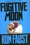 Faust, Ron - Fugitive Moon (First Edition)