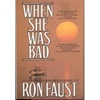 Faust, Ron - When She Was Bad (First Edition)