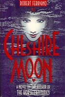 Cheshire Moon | Ferrigno, Robert | Signed First Edition Thus Trade Paper Book