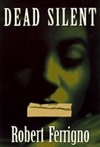 Dead Silent | Ferrigno, Robert | First Edition Book