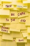 Then We Came to the End | Ferris, Joshua | First Edition Thus Book