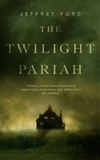 The Twilight Pariah by Jeffrey Ford | First Edition Trade Paper Book