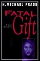 Fatal Gift by H. Michael Frase | Signed First Edition Book