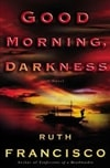 Francisco, Ruth | Good Morning, Darkness | First Edition Book