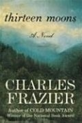 Thirteen Moons | Frazier, Charles | First Edition Book