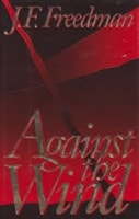 Against The Wind | Freedman, J.F. | Signed First Edition Book