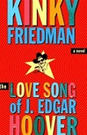 Love Song of J. Edgar Hoover, The | Friedman, Kinky | Signed First Edition Book