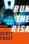 Frost, Scott - Run the Risk (First Edition)