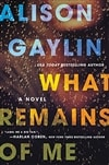 Gaylin, Alison | What Remains of Me | Signed First Edition Book
